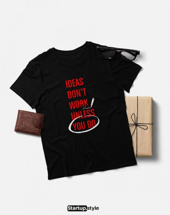 Ideas don't work unless you do T-shirt