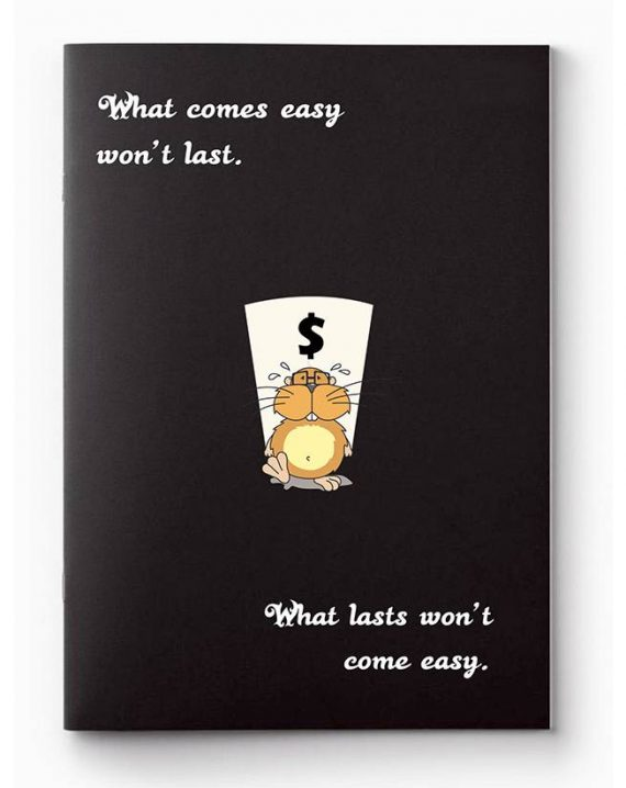 What comes easy wont lasts forever notebook