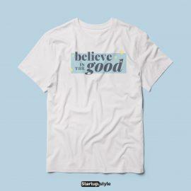 Believe in good t-shirt