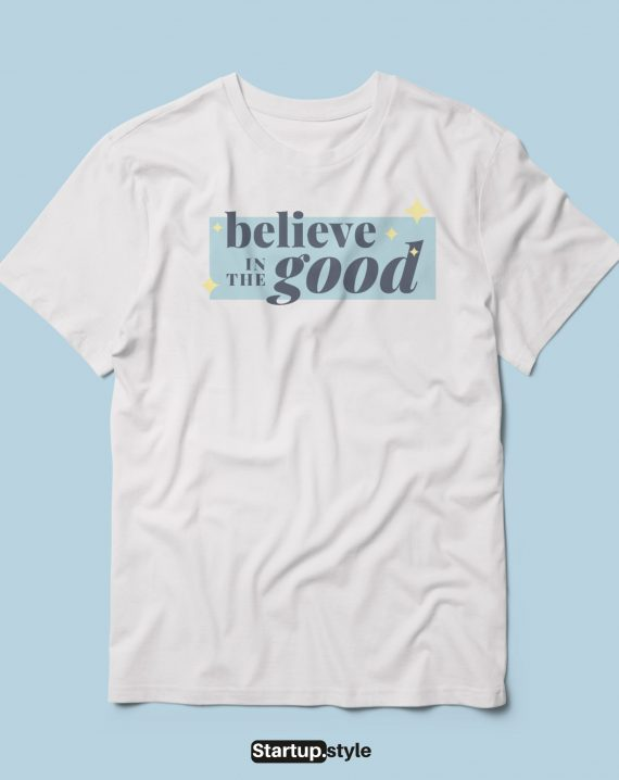 Believe in good t-shirt