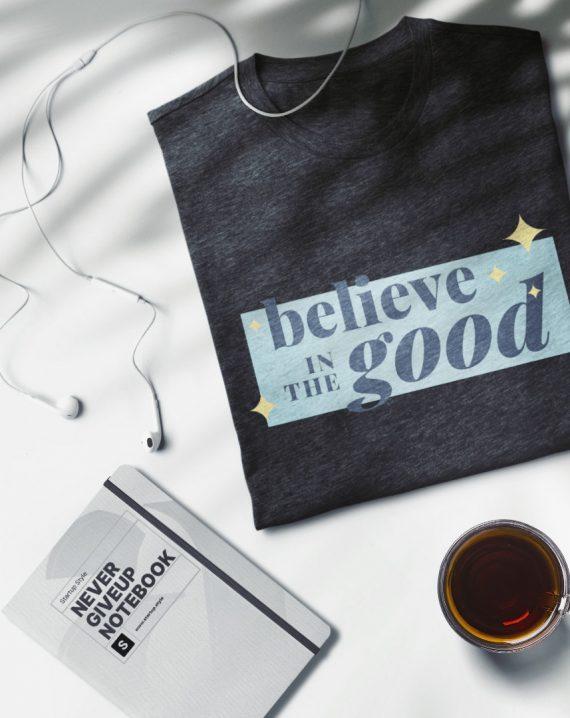 Believe in good tee