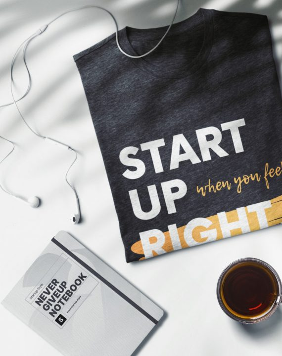 Startup When You Feel Right Tshirt